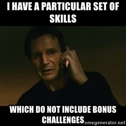 liam neeson taken - I have a particular set of skills  which do Not include Bonus challenges