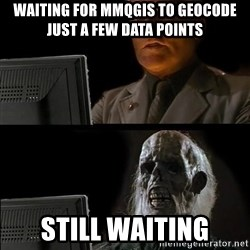 Waiting For - waiting for mmqgis to geocode just a few data points still waiting
