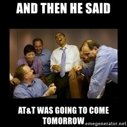 obama laughing  - and then he said At&T was going to come tomorrow