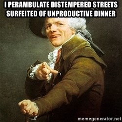 Ducreux - I perambulate distempered streets surfeited of unproductive dinner