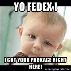 Skeptical Baby Whaa? - Yo FedEX ! I Got your package right here!