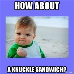 Baby fist - how about a knuckle sandwich?