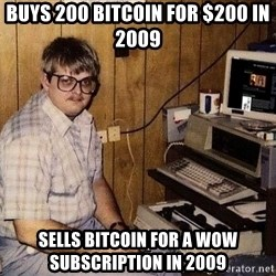 Nerd - buys 200 bitcoin for $200 in 2009 sells bitcoin for a WOW subscription in 2009