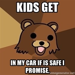 Pedobear - Kids get In my car if is safe i promise.