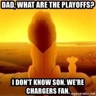 The Lion King - dad, what are the playoffs? i don't know son. we're chargers fan.
