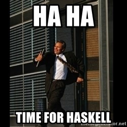 HAHA TIME FOR GUY - Ha ha time for haskell