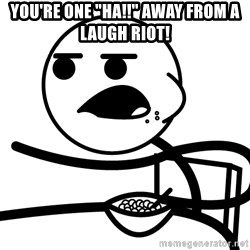 "Cereal Guy - You're one ""ha!!"" Away from a laugh riot!"