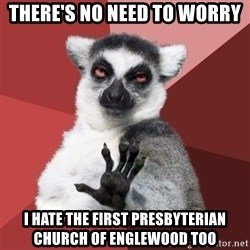 Chill Out Lemur - There's no need to Worry I hate the first presbyterian church of englewood too