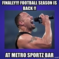 The Rock Catchphrase - finally!!! football season is back !! at metro sportz bar