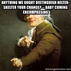 Ducreux - Anything we ought distinguish helter-skelter your change? -- Baby coming encompassing