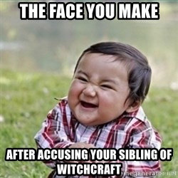 evil plan kid - the face you make  after accusing your sibling of witchcraft