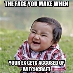 evil plan kid - the face you make when your ex gets accused of witchcraft