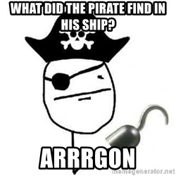 Poker face Pirate - what did the pirate find in his ship? ARRRgon