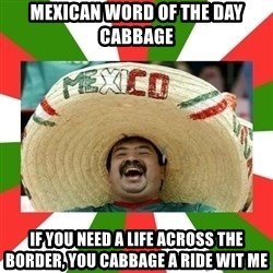 Sombrero Mexican - mexican word of the day cabbage if you need a life across the border, you cabbage a ride wit me
