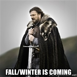 Game of Thrones - FALL/Winter is coming