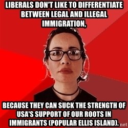 Liberal Douche Garofalo - liberals don't like to differentiate between legal and illegal immigration, because they can suck the strength of usa's support of our roots in immigrants (popular ellis island).
