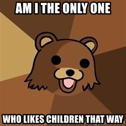 Pedobear - am i the only one who likes children that way