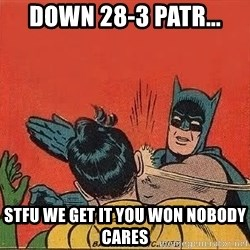 batman slap robin - Down 28-3 Patr... STFU We get it you won Nobody cares