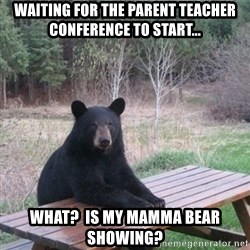 Patient Bear - Waiting for the parent teacher conference to start... What?  Is my Mamma bear showing?