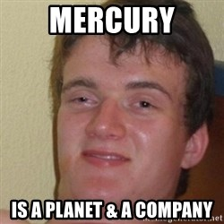 really high guy - Mercury  Is a planet & a company