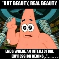 """ugly barnacle patrick - """"But beauty, real beauty, ends where an intellectual expression begins..."""""""