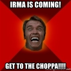 Angry Arnold - Irma is coming! Get to the choppa!!!!