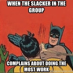 batman slap robin - When the slacker in the group complains about doing the most work
