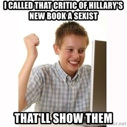 Computer kid - I called that critic of Hillary's new book a sexist That'll Show them