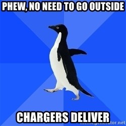 Socially Awkward Penguin - Phew, no need to go outside chargers deliver