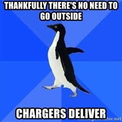 Socially Awkward Penguin - thankfully there's No need to go outside chargers deliver