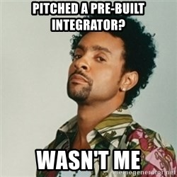 Shaggy. It wasn't me - pitched a pre-built integrator? wasn't me
