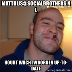 Good Guy Greg - matthijs@socialbrothers.nl Houdt wachtwoorden up-to-date