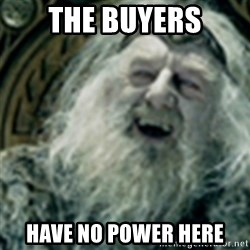you have no power here - the Buyers have no power here