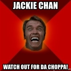 Angry Arnold - jackie chan watch out for da choppa!