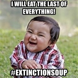 evil toddler kid2 - I WILL EAT THE LAST OF EVERYTHING! #EXtinctionSOUP