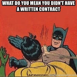 batman slap robin - What do you mean you didn't have a written contracT