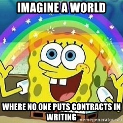 Imagination - Imagine a world Where No one puts contracts in writing