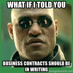 Matrix Morpheus - What if i told you Business contracts should be in writing