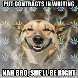 Stoner Dog - Put contracts in writing Nah bro, she'll be right