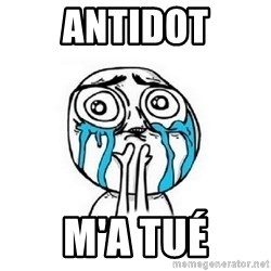Crying face - ANTIDOT M'a TUé