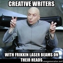 dr. evil quotation marks - Creative Writers With Frikkin laser beams on their heads