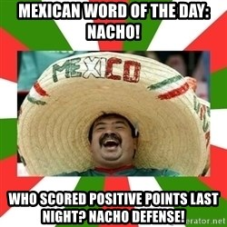 Sombrero Mexican - MEXICAN WORD OF THE dAY: nACHO! WHO SCORED POSITIVE POINTS LAST NIGHT? NACHO DEFENSE!