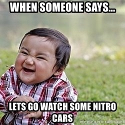 Evil Asian Baby - When soMeone says... Lets go watch some nitro caRs