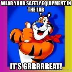 Tony The Tiger - Wear your safety equipment in the lab It's grRRRReat!