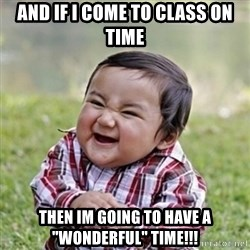 """evil toddler kid2 - and if i come to class on time then im going to have a """"wonderful"""" time!!!"""