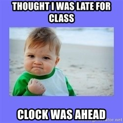 Baby fist - thought i was late for class clock was ahead