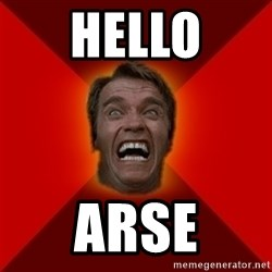 Angry Arnold - HELLO ARSE