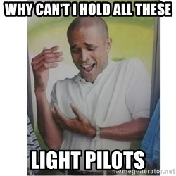 Why Can't I Hold All These?!?!? - Why can't I hold all these light pilots