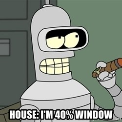 Typical Bender - House: I'm 40% Window