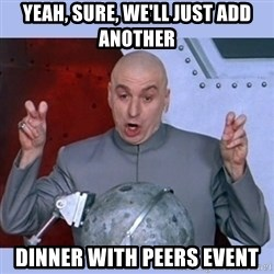 Dr Evil meme - Yeah, sure, we'll just add another dinner with peers event